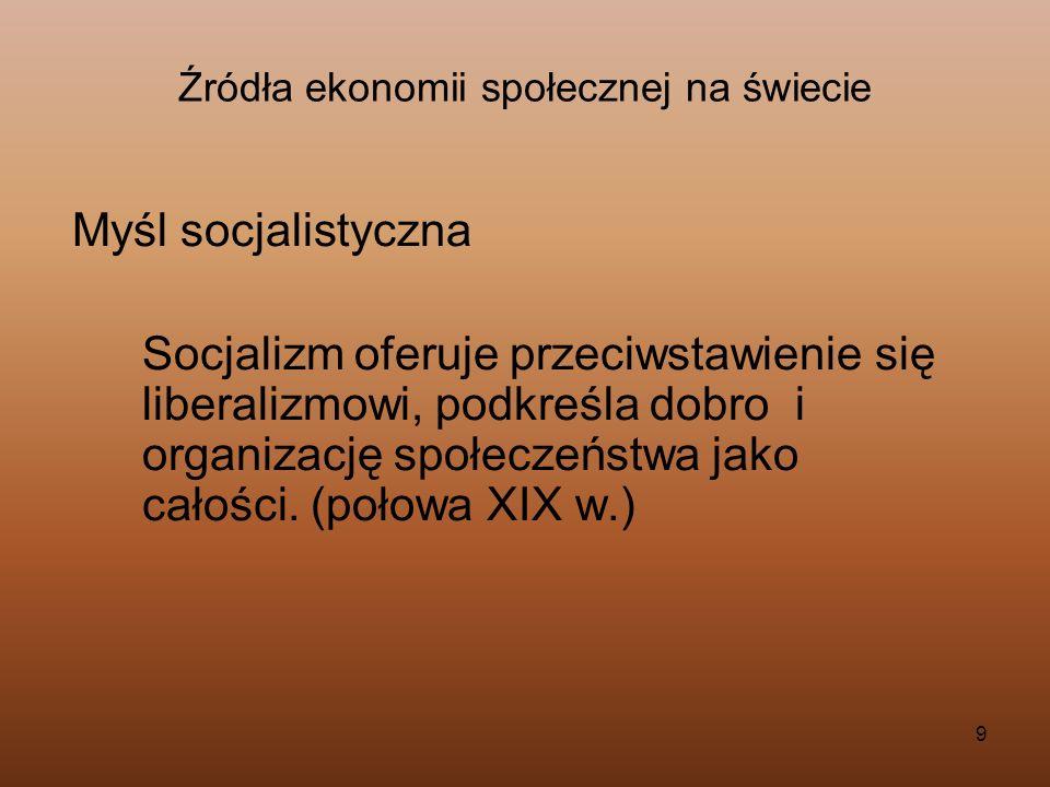 9 Źródła ekonomii społecznej na świecie Myśl socjalistyczna Socjalizm oferuje przeciwstawienie się liberalizmowi, podkreśla dobro i organizację społec
