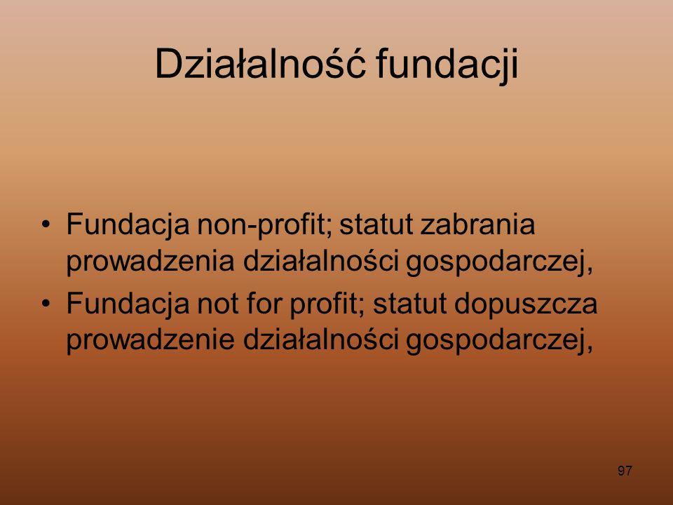 97 Działalność fundacji Fundacja non-profit; statut zabrania prowadzenia działalności gospodarczej, Fundacja not for profit; statut dopuszcza prowadze