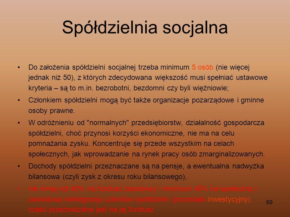 99 Spółdzielnia socjalna Do założenia spółdzielni socjalnej trzeba minimum 5 osób (nie więcej jednak niż 50), z których zdecydowana większość musi spe