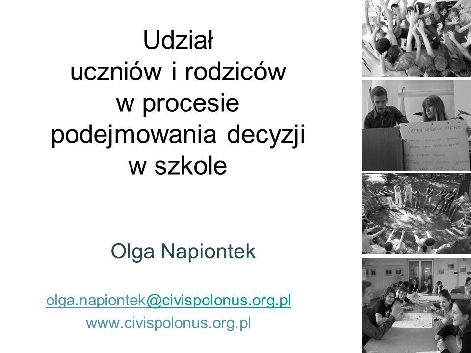 Udział uczniów i rodziców w procesie podejmowania decyzji w szkole Olga Napiontek olga.napiontek@civispolonus.org.pl@civispolonus.org.pl www.civispolo