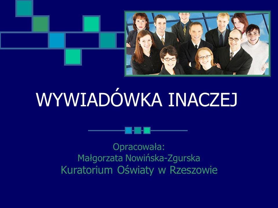 WYWIADÓWKA INACZEJ Opracowała: Małgorzata Nowińska-Zgurska Kuratorium Oświaty w Rzeszowie