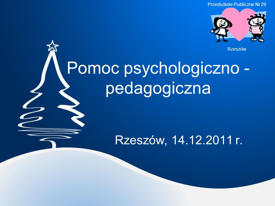 Pomoc psychologiczno - pedagogiczna Rzeszów, 14.12.2011 r. Przedszkole Publiczne Nr 29 Rzeszów