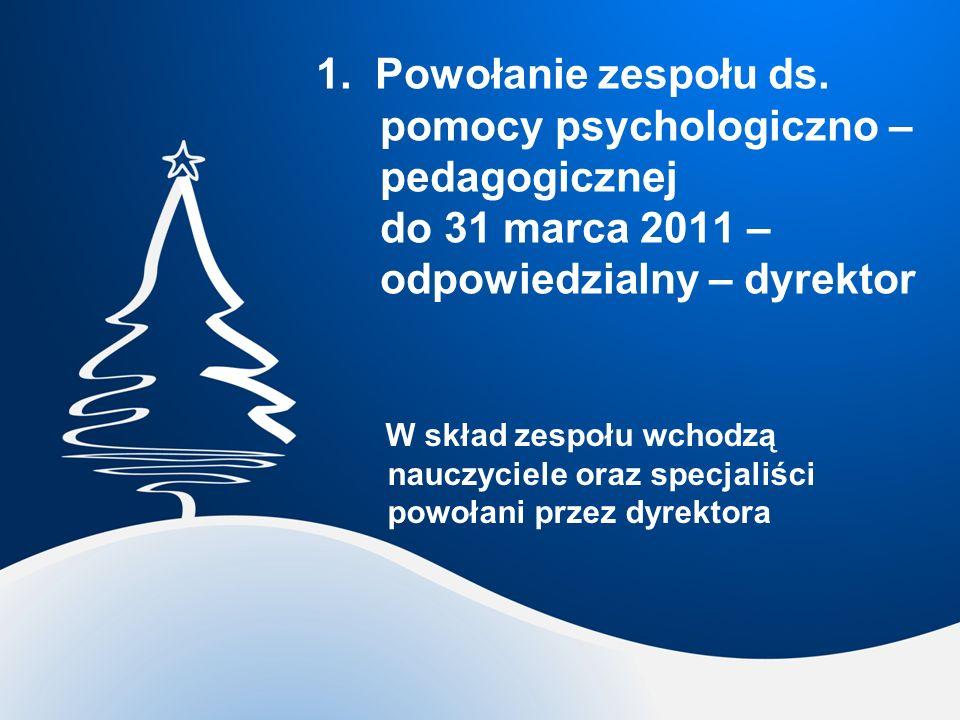 1. Powołanie zespołu ds. pomocy psychologiczno – pedagogicznej do 31 marca 2011 – odpowiedzialny – dyrektor W skład zespołu wchodzą nauczyciele oraz s