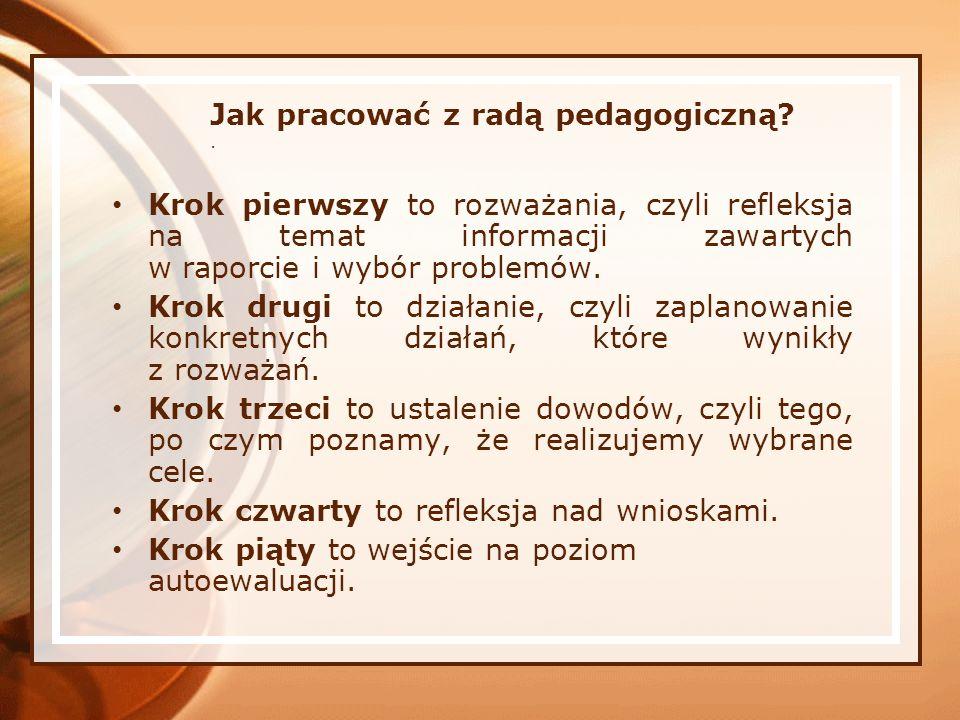 Jak pracować z radą pedagogiczną?. Krok pierwszy to rozważania, czyli refleksja na temat informacji zawartych w raporcie i wybór problemów. Krok drugi