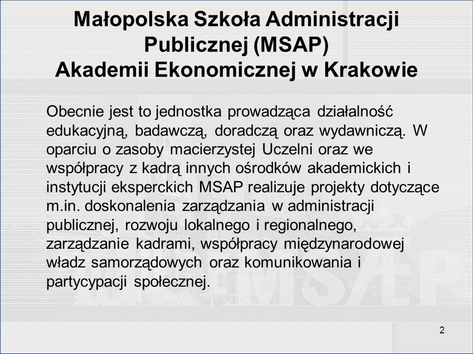 2 Małopolska Szkoła Administracji Publicznej (MSAP) Akademii Ekonomicznej w Krakowie Obecnie jest to jednostka prowadząca działalność edukacyjną, bada