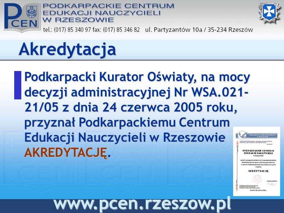 Podkarpacki Kurator Oświaty, na mocy decyzji administracyjnej Nr WSA.021- 21/05 z dnia 24 czerwca 2005 roku, przyznał Podkarpackiemu Centrum Edukacji Nauczycieli w Rzeszowie AKREDYTACJĘ.