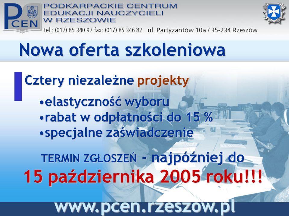 Cztery niezależne projekty Nowa oferta szkoleniowa www.pcen.rzeszow.pl elastyczność wyboruelastyczność wyboru rabat w odpłatności do 15 %rabat w odpłatności do 15 % specjalne zaświadczeniespecjalne zaświadczenie TERMIN ZGŁOSZEŃ - najpóźniej do 15 października 2005 roku!!!