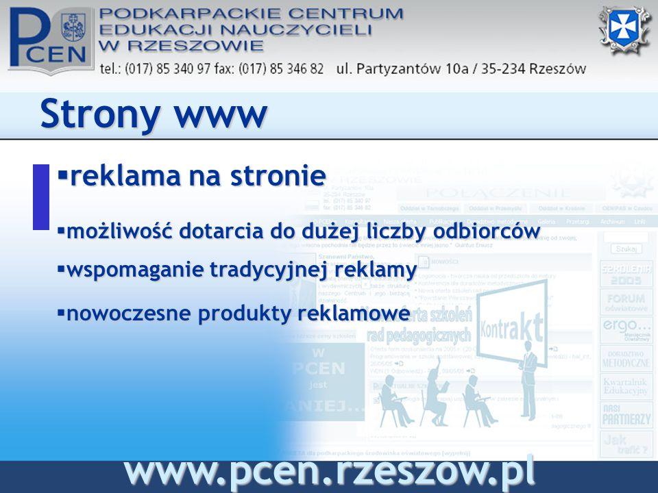 reklama na stronie reklama na stronie Strony www www.pcen.rzeszow.pl możliwość dotarcia do dużej liczby odbiorców możliwość dotarcia do dużej liczby odbiorców wspomaganie tradycyjnej reklamy wspomaganie tradycyjnej reklamy nowoczesne produkty reklamowe nowoczesne produkty reklamowe
