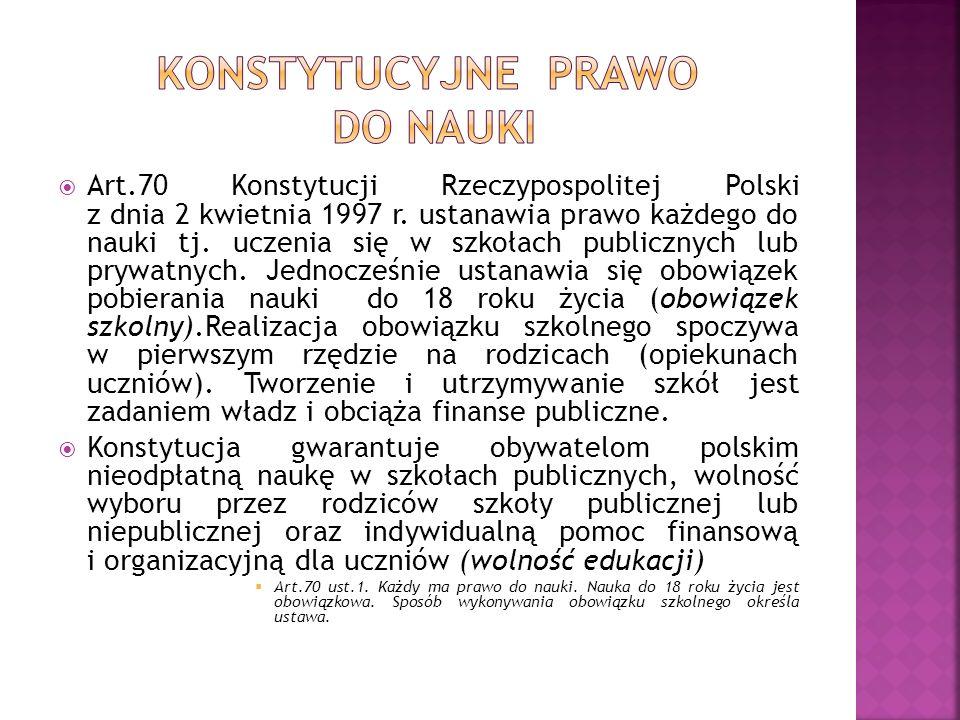 Art.70 Konstytucji Rzeczypospolitej Polski z dnia 2 kwietnia 1997 r. ustanawia prawo każdego do nauki tj. uczenia się w szkołach publicznych lub prywa