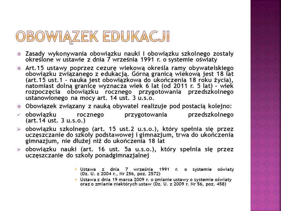 Zasady wykonywania obowiązku nauki i obowiązku szkolnego zostały określone w ustawie z dnia 7 września 1991 r. o systemie oświaty Art.15 ustawy poprze