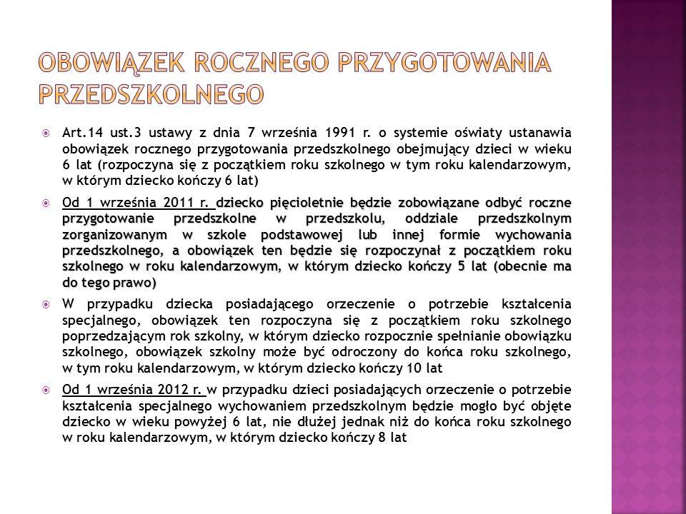 Art.14 ust.3 ustawy z dnia 7 września 1991 r. o systemie oświaty ustanawia obowiązek rocznego przygotowania przedszkolnego obejmujący dzieci w wieku 6