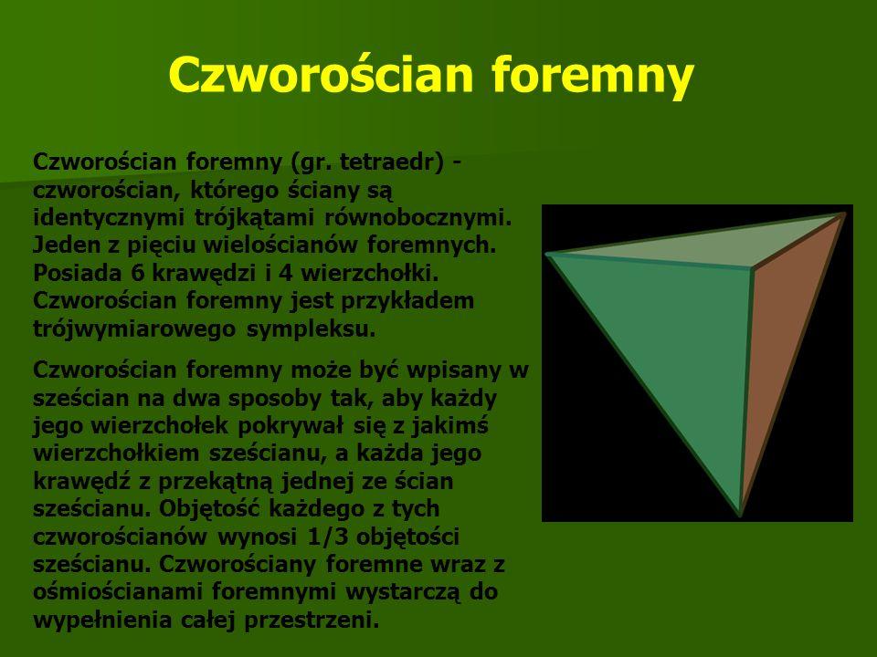 Czworościan foremny (gr. tetraedr) - czworościan, którego ściany są identycznymi trójkątami równobocznymi. Jeden z pięciu wielościanów foremnych. Posi