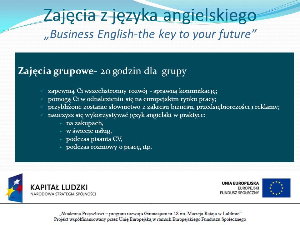 Zajęcia z języka angielskiego Business English-the key to your future Zajęcia grupowe- 20 godzin dla grupy zapewnią Ci wszechstronny rozwój - sprawną
