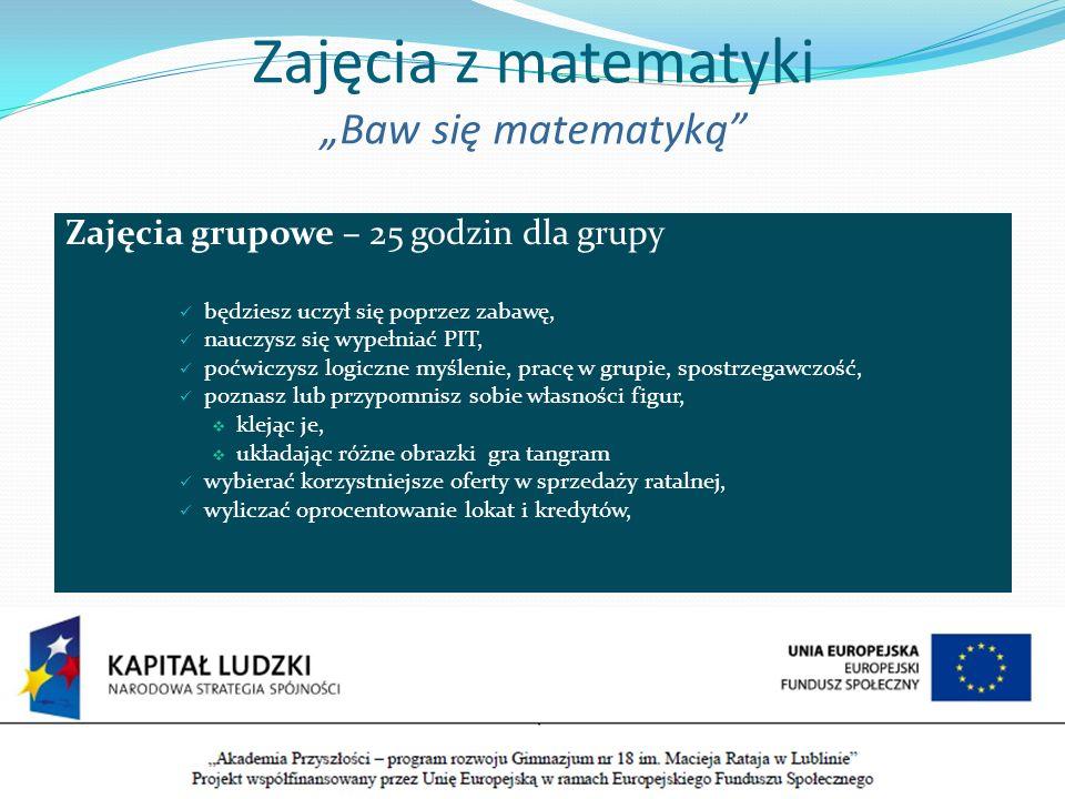 Zajęcia z matematyki Baw się matematyką Zajęcia grupowe – 25 godzin dla grupy będziesz uczył się poprzez zabawę, nauczysz się wypełniać PIT, poćwiczys