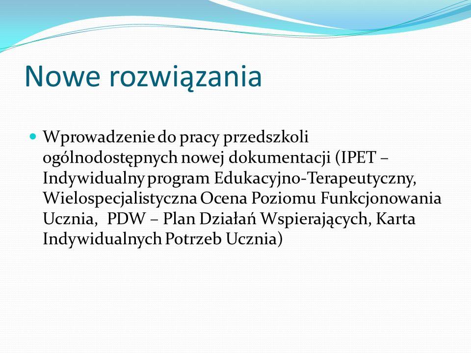 Nowe rozwiązania Wprowadzenie do pracy przedszkoli ogólnodostępnych nowej dokumentacji (IPET – Indywidualny program Edukacyjno-Terapeutyczny, Wielospe