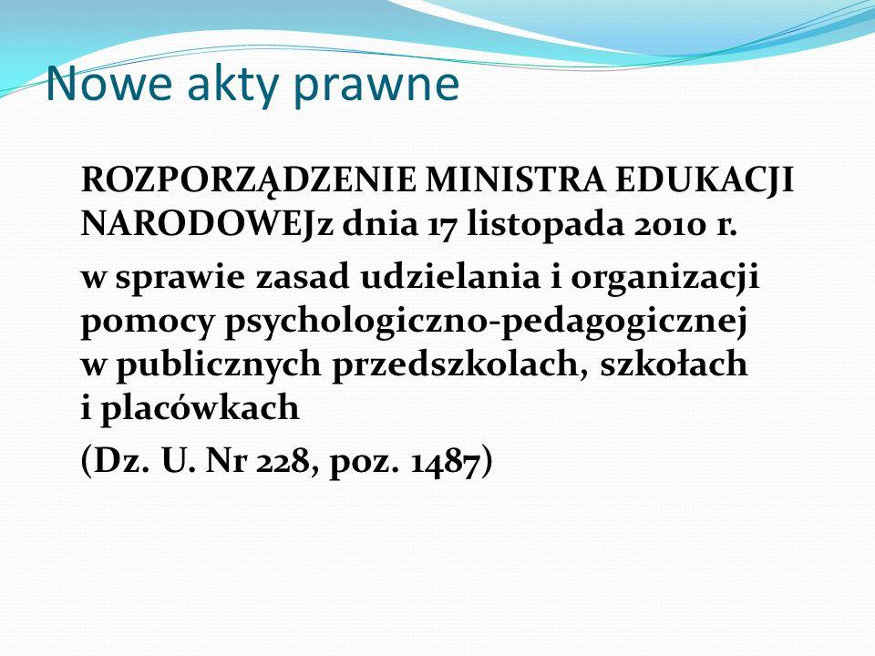 Nowe akty prawne ROZPORZĄDZENIE MINISTRA EDUKACJI NARODOWEJz dnia 17 listopada 2010 r. w sprawie zasad udzielania i organizacji pomocy psychologiczno-