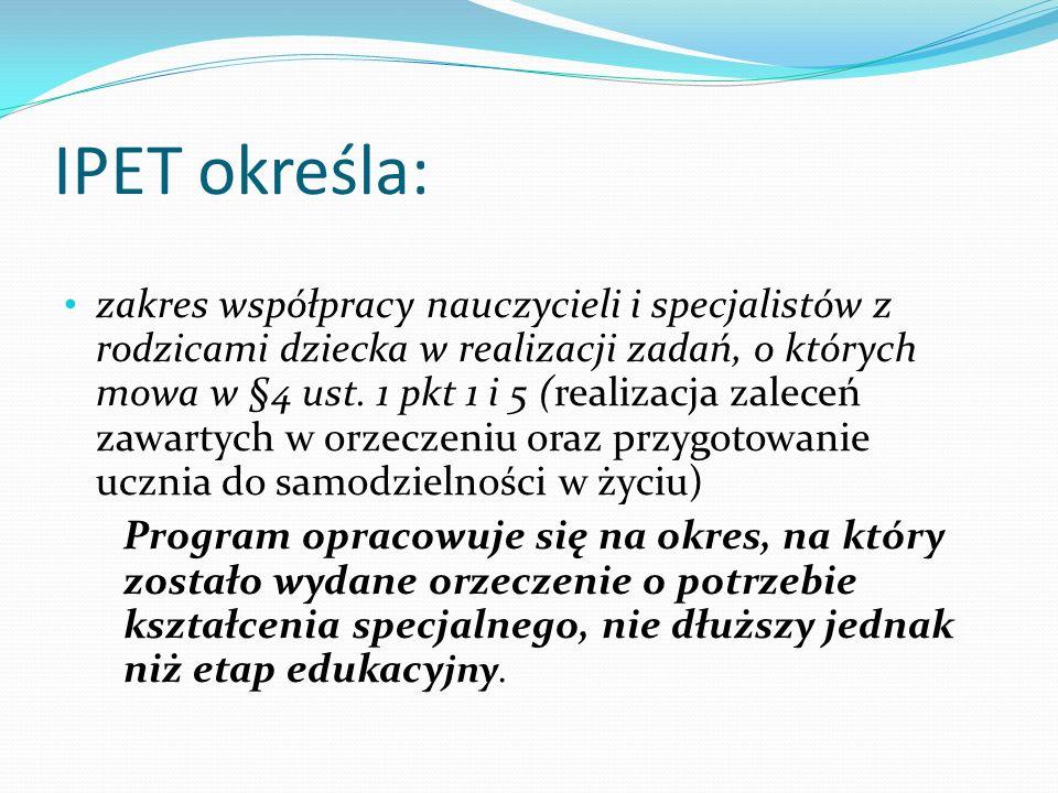 IPET określa: zakres współpracy nauczycieli i specjalistów z rodzicami dziecka w realizacji zadań, o których mowa w §4 ust. 1 pkt 1 i 5 (realizacja za