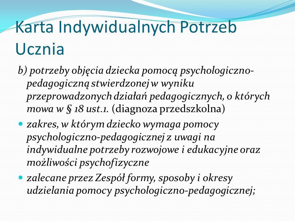 Karta Indywidualnych Potrzeb Ucznia b) potrzeby objęcia dziecka pomocą psychologiczno- pedagogiczną stwierdzonej w wyniku przeprowadzonych działań ped