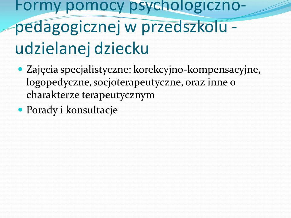 Formy pomocy psychologiczno- pedagogicznej w przedszkolu - udzielanej dziecku Zajęcia specjalistyczne: korekcyjno-kompensacyjne, logopedyczne, socjote