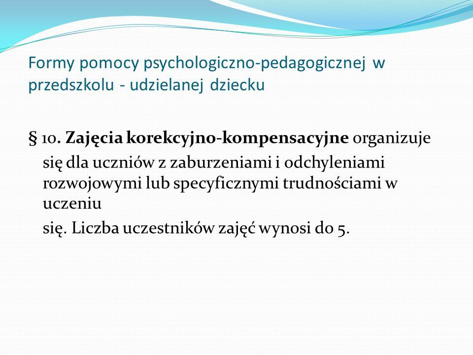 Formy pomocy psychologiczno-pedagogicznej w przedszkolu - udzielanej dziecku § 10. Zajęcia korekcyjno-kompensacyjne organizuje się dla uczniów z zabur