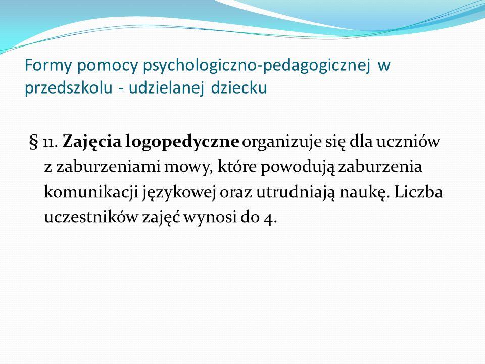 Formy pomocy psychologiczno-pedagogicznej w przedszkolu - udzielanej dziecku § 11. Zajęcia logopedyczne organizuje się dla uczniów z zaburzeniami mowy
