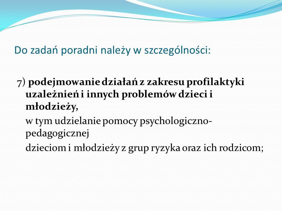 Do zadań poradni należy w szczególności: 7) podejmowanie działań z zakresu profilaktyki uzależnień i innych problemów dzieci i młodzieży, w tym udziel