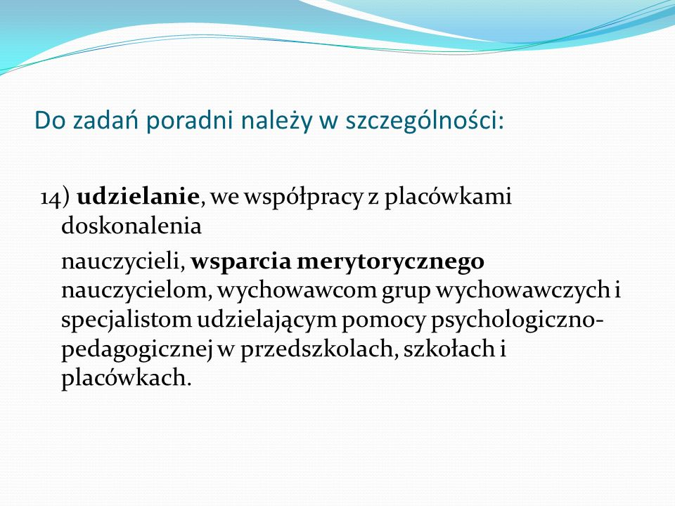 Do zadań poradni należy w szczególności: 14) udzielanie, we współpracy z placówkami doskonalenia nauczycieli, wsparcia merytorycznego nauczycielom, wy
