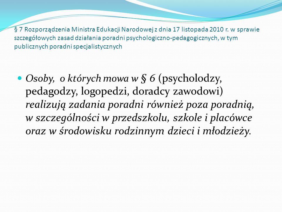 § 7 Rozporządzenia Ministra Edukacji Narodowej z dnia 17 listopada 2010 r. w sprawie szczegółowych zasad działania poradni psychologiczno-pedagogiczny