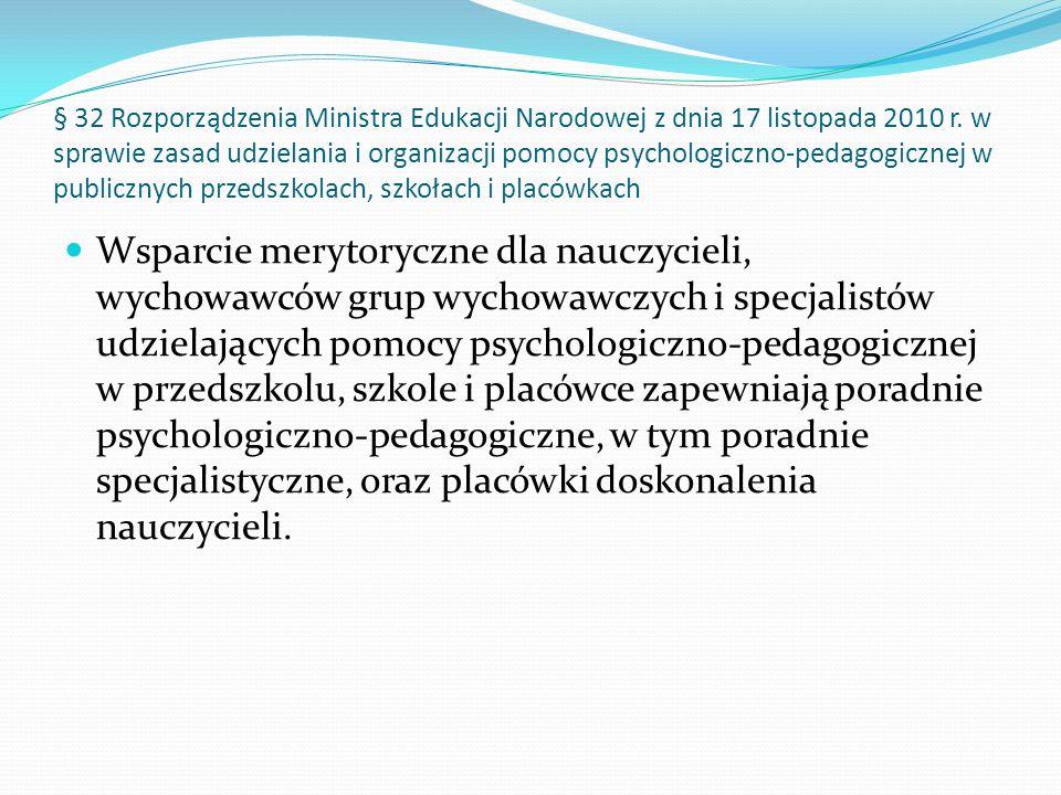 § 32 Rozporządzenia Ministra Edukacji Narodowej z dnia 17 listopada 2010 r. w sprawie zasad udzielania i organizacji pomocy psychologiczno-pedagogiczn
