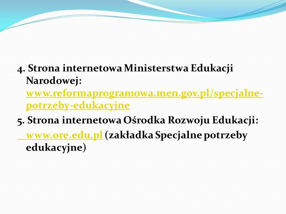 4. Strona internetowa Ministerstwa Edukacji Narodowej: www.reformaprogramowa.men.gov.pl/specjalne- potrzeby-edukacyjne www.reformaprogramowa.men.gov.p
