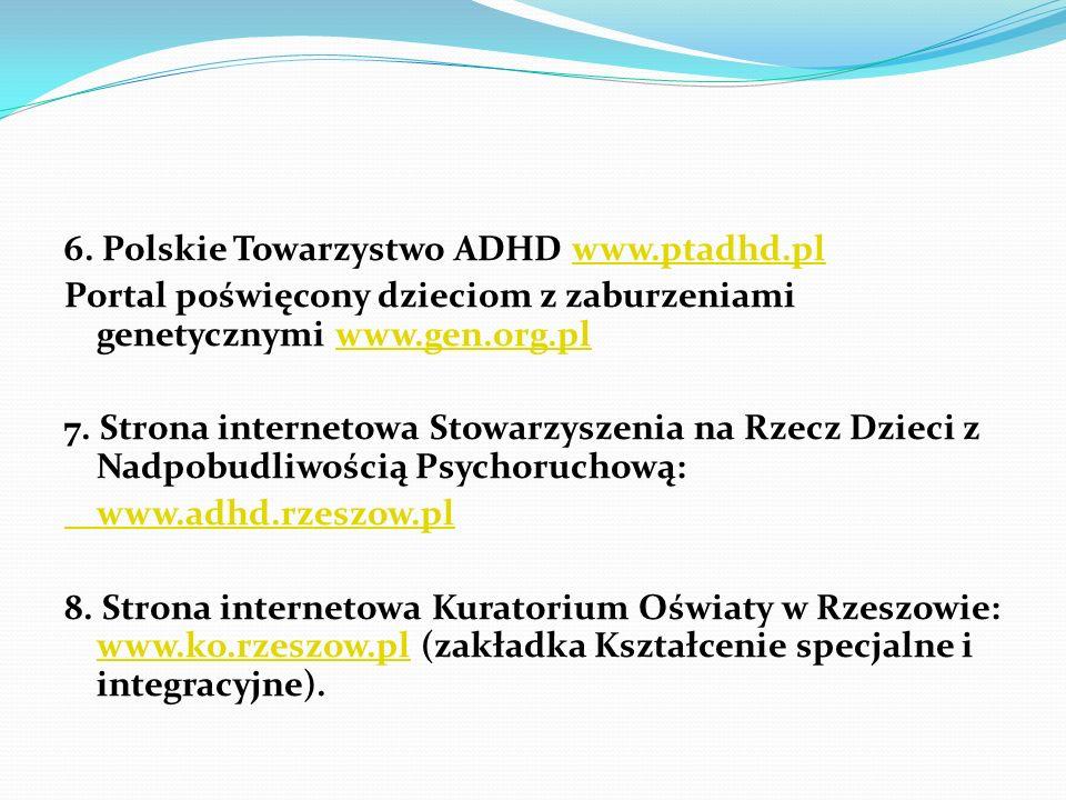 6. Polskie Towarzystwo ADHD www.ptadhd.plwww.ptadhd.pl Portal poświęcony dzieciom z zaburzeniami genetycznymi www.gen.org.plwww.gen.org.pl 7. Strona i
