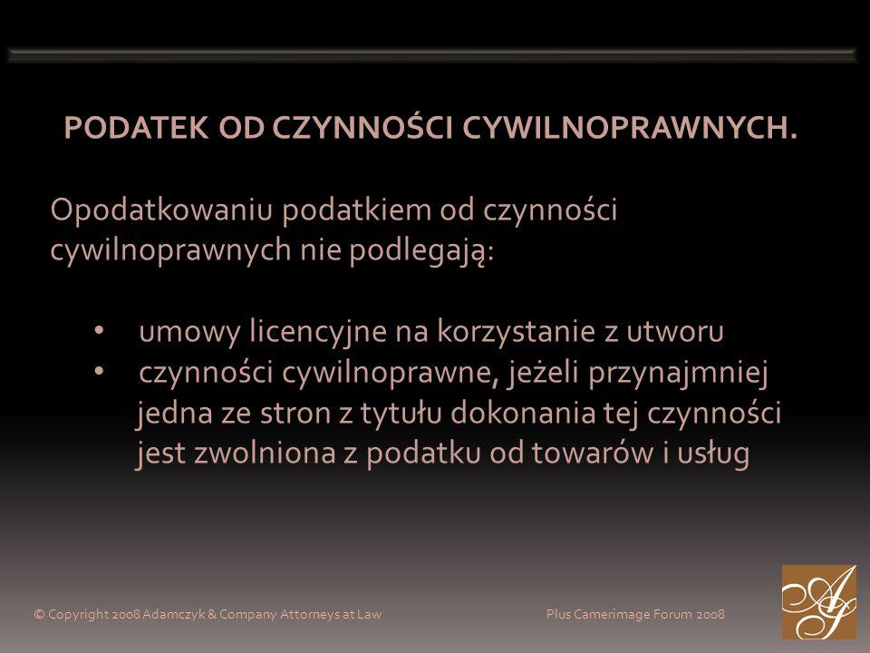 © Copyright 2008 Adamczyk & Company Attorneys at Law Plus Camerimage Forum 2008 PODATEK OD CZYNNOŚCI CYWILNOPRAWNYCH.