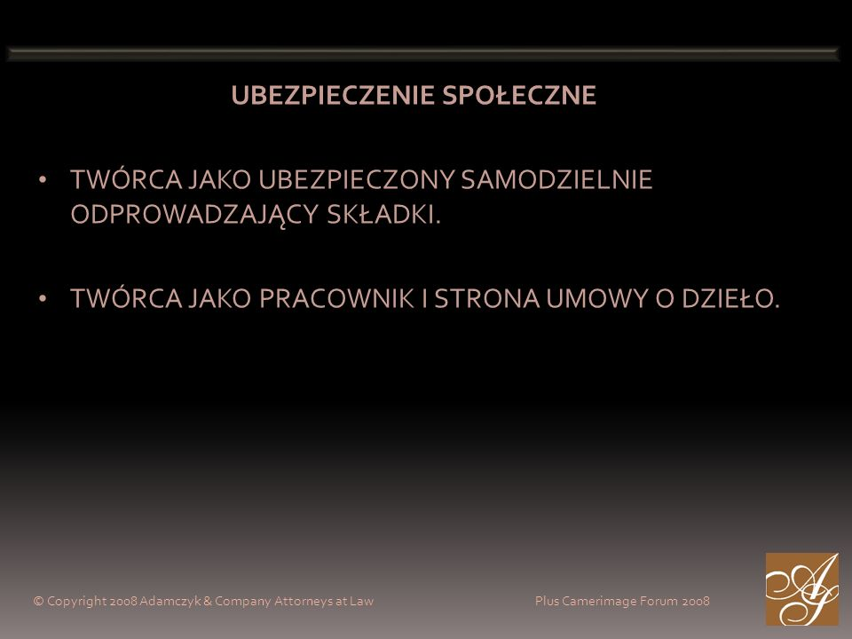 © Copyright 2008 Adamczyk & Company Attorneys at Law Plus Camerimage Forum 2008 UBEZPIECZENIE SPOŁECZNE TWÓRCA JAKO UBEZPIECZONY SAMODZIELNIE ODPROWAD
