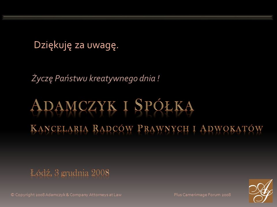© Copyright 2008 Adamczyk & Company Attorneys at Law Plus Camerimage Forum 2008 Życzę Państwu kreatywnego dnia .
