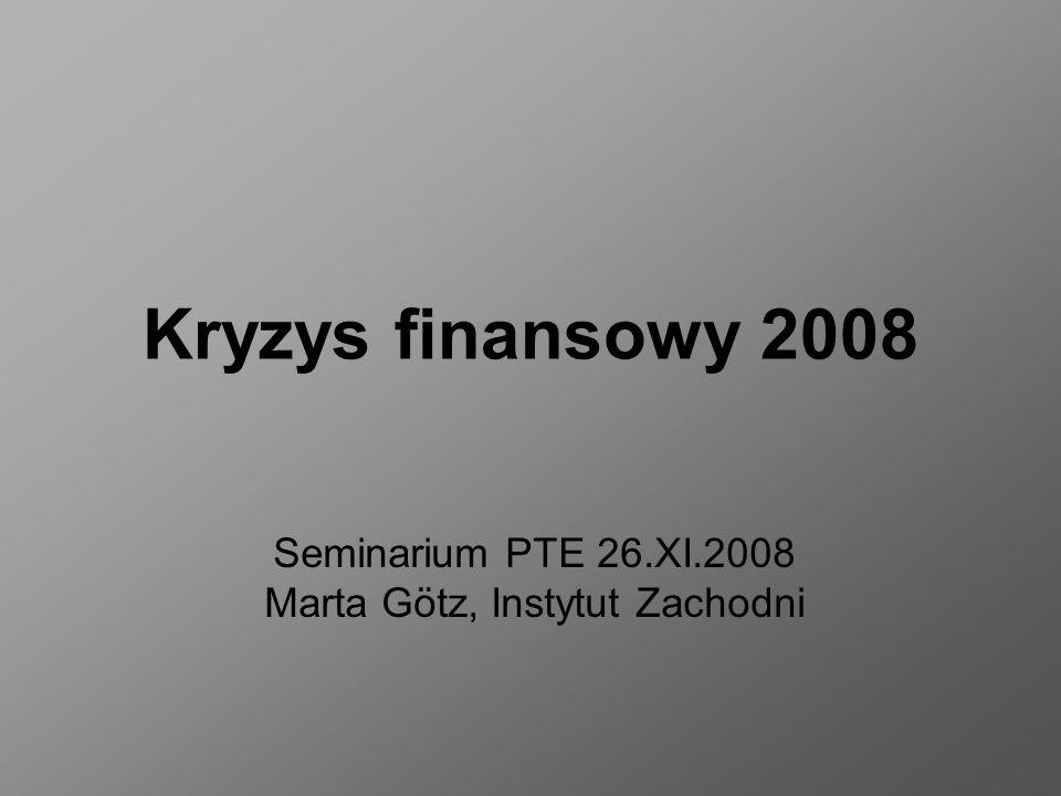 Kryzys finansowy 2008 Seminarium PTE 26.XI.2008 Marta Götz, Instytut Zachodni