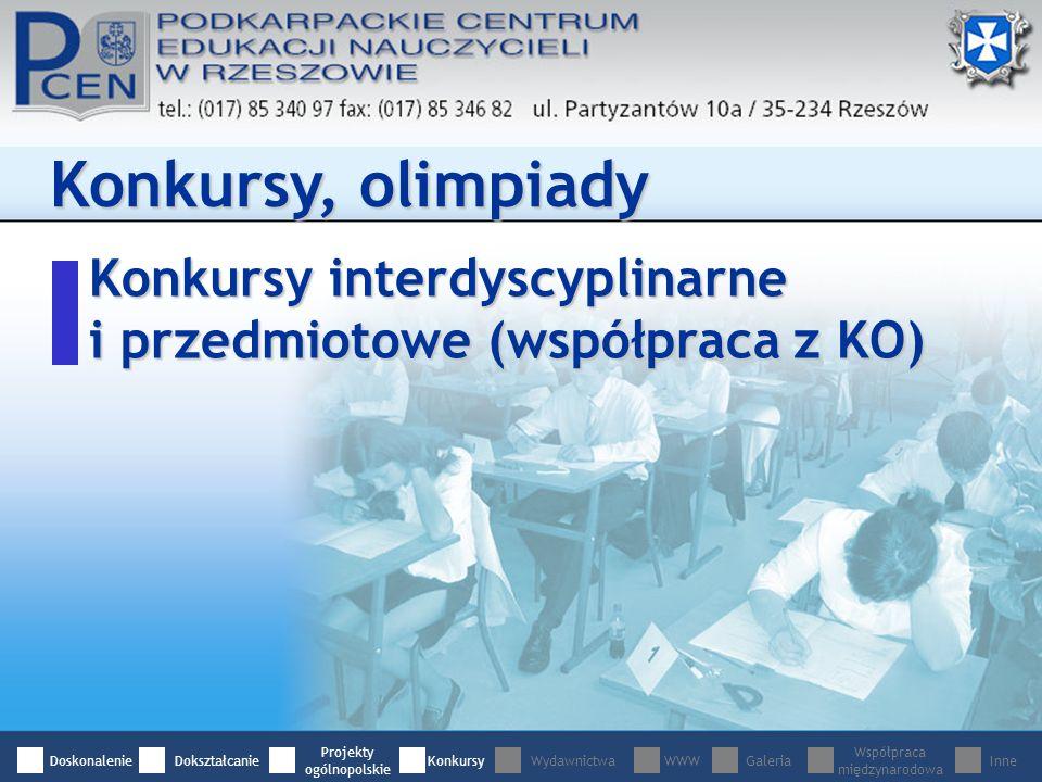 Konkursy, olimpiady Konkursy interdyscyplinarne i przedmiotowe (współpraca z KO) DoskonalenieDokształcanie Projekty ogólnopolskie WydawnictwaWWWGaleria Współpraca międzynarodowa InneKonkursy