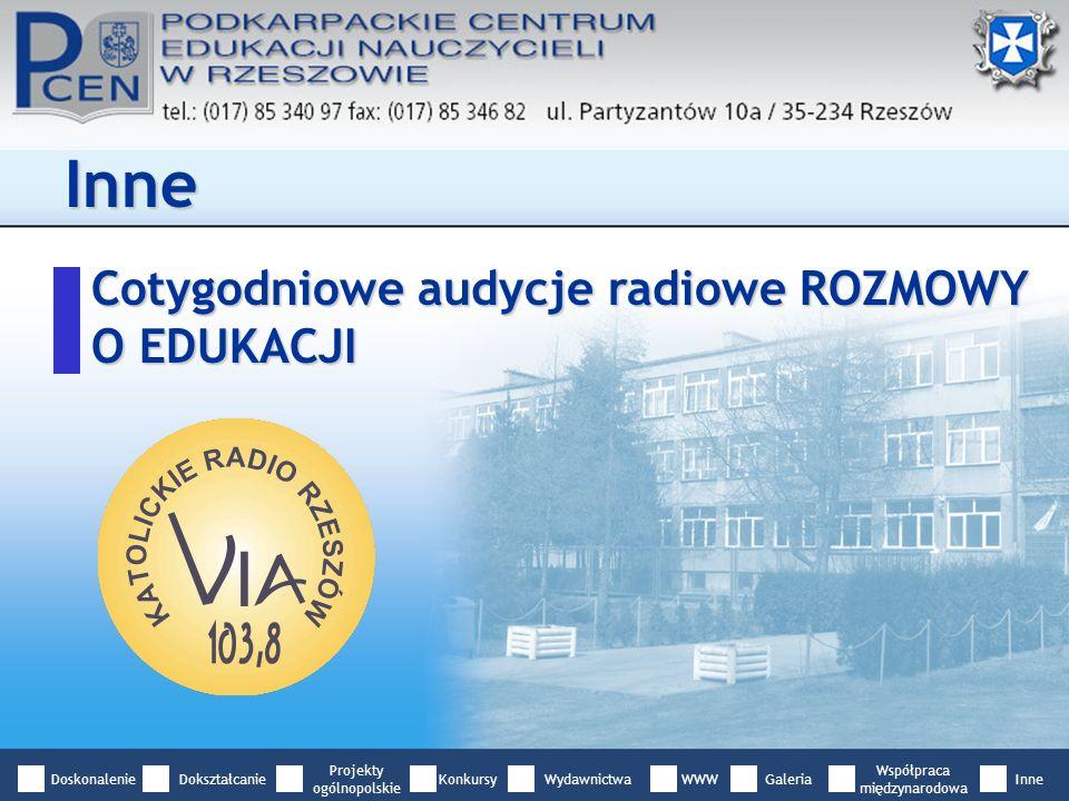 Cotygodniowe audycje radiowe ROZMOWY O EDUKACJI Inne DoskonalenieDokształcanie Projekty ogólnopolskie WydawnictwaWWWGaleria Współpraca międzynarodowa InneKonkursy