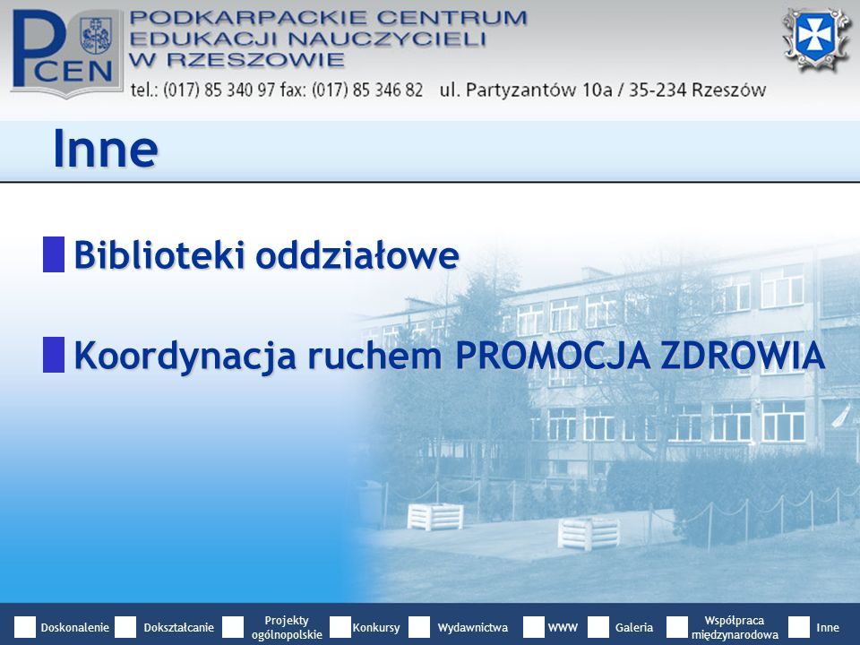 Biblioteki oddziałowe Inne Koordynacja ruchem PROMOCJA ZDROWIA DoskonalenieDokształcanie Projekty ogólnopolskie WydawnictwaWWWGaleria Współpraca międzynarodowa InneKonkursy