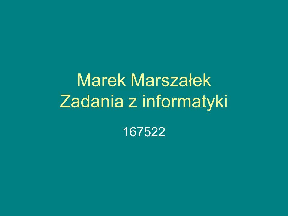Marek Marszałek Zadania z informatyki 167522
