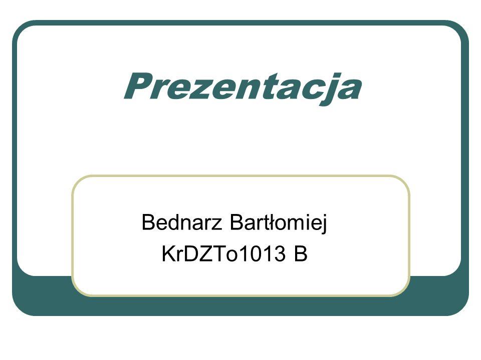 Prezentacja Bednarz Bartłomiej KrDZTo1013 B