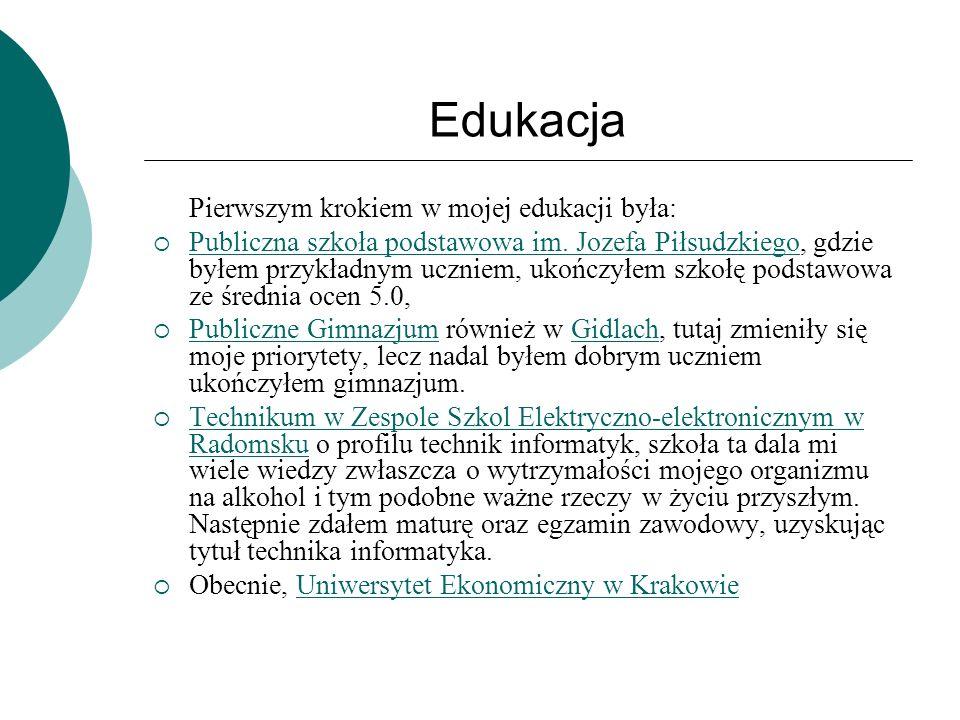 Edukacja Pierwszym krokiem w mojej edukacji była: Publiczna szkoła podstawowa im. Jozefa Piłsudzkiego, gdzie byłem przykładnym uczniem, ukończyłem szk