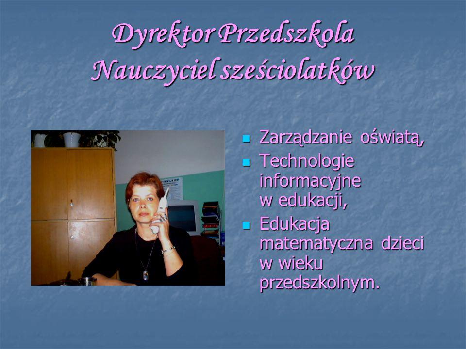 Dyrektor Przedszkola Nauczyciel sześciolatków Zarządzanie oświatą, Zarządzanie oświatą, Technologie informacyjne w edukacji, Technologie informacyjne w edukacji, Edukacja matematyczna dzieci w wieku przedszkolnym.