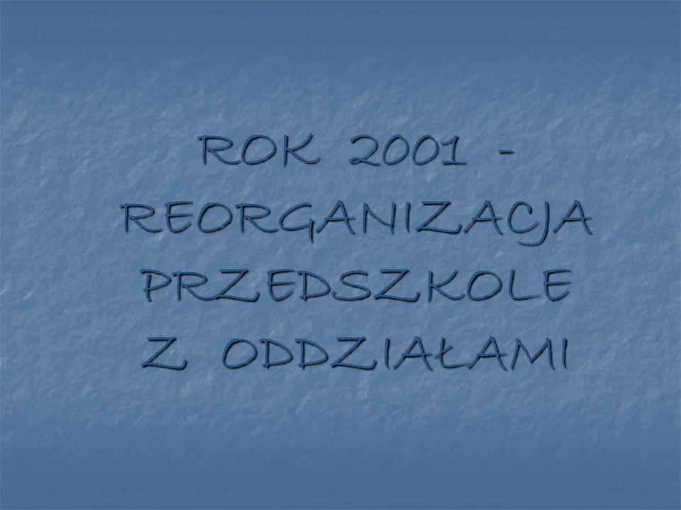 ROK 2001 - REORGANIZACJA PRZEDSZKOLE Z ODDZIAŁAMI