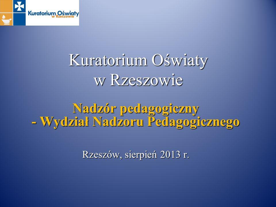 Kuratorium Oświaty w Rzeszowie Nadzór pedagogiczny - Wydział Nadzoru Pedagogicznego Rzeszów, sierpień 2013 r.
