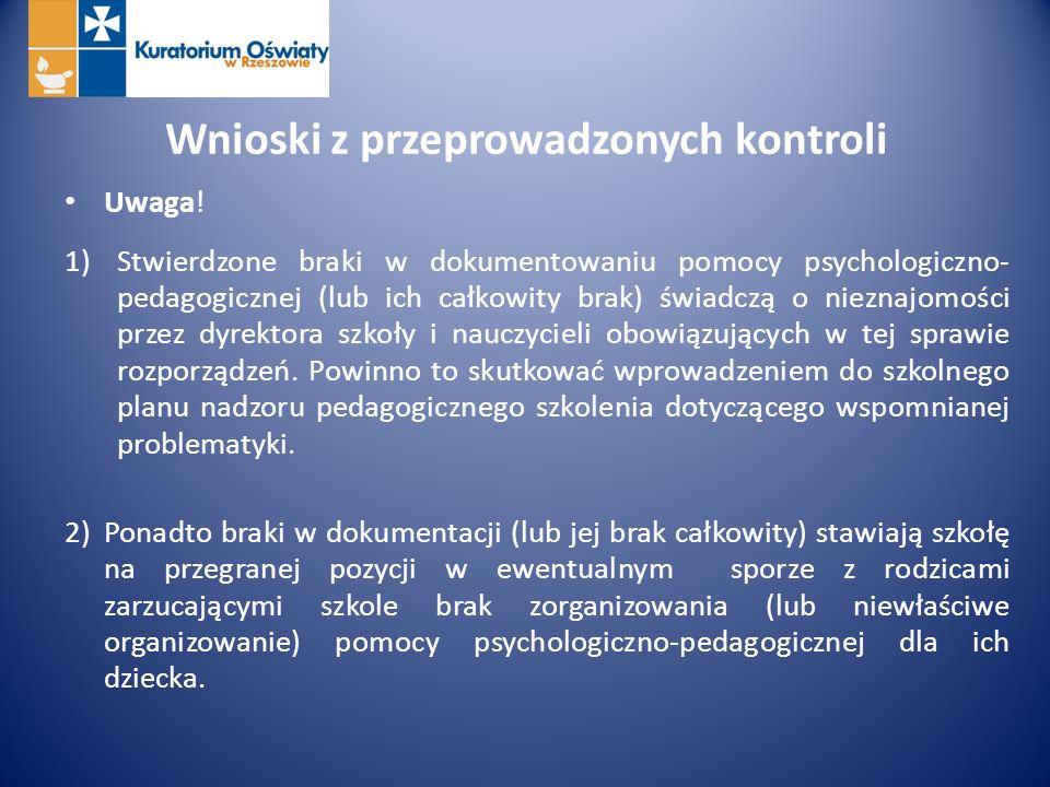 Wnioski z przeprowadzonych kontroli Uwaga! 1)Stwierdzone braki w dokumentowaniu pomocy psychologiczno- pedagogicznej (lub ich całkowity brak) świadczą