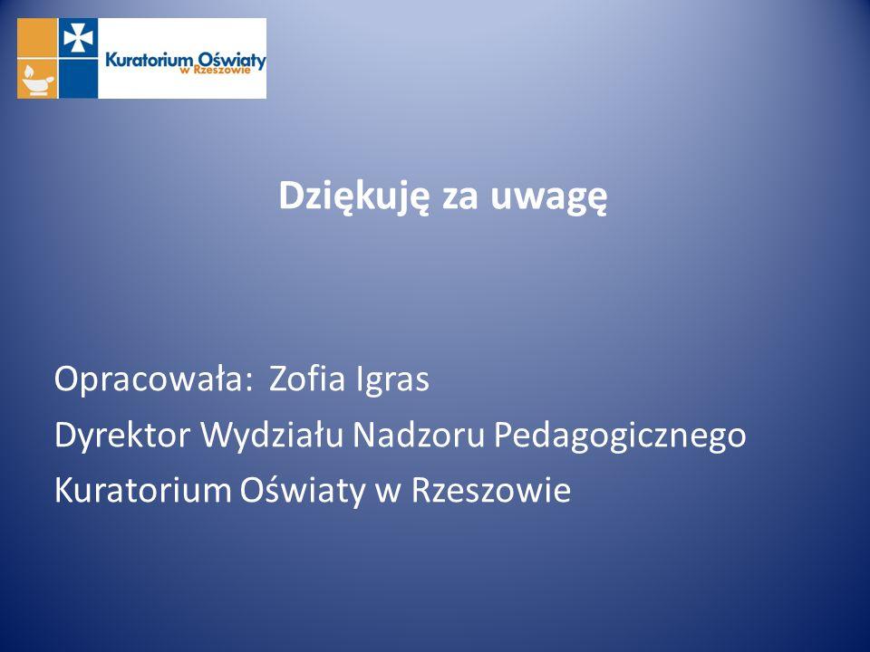 Dziękuję za uwagę Opracowała: Zofia Igras Dyrektor Wydziału Nadzoru Pedagogicznego Kuratorium Oświaty w Rzeszowie