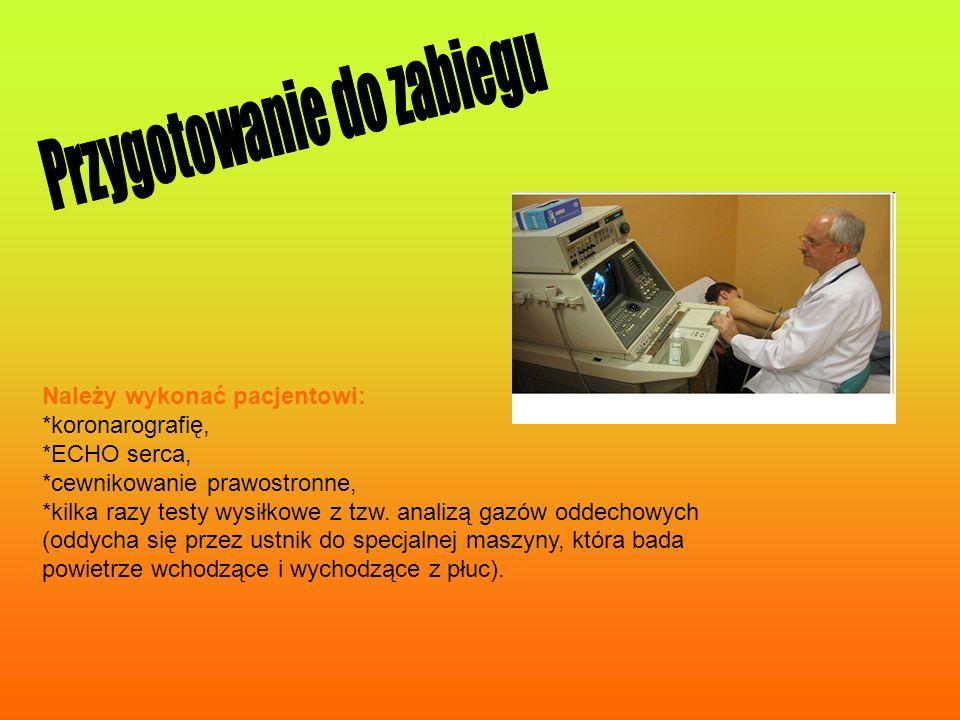Należy wykonać pacjentowi: *koronarografię, *ECHO serca, *cewnikowanie prawostronne, *kilka razy testy wysiłkowe z tzw. analizą gazów oddechowych (odd