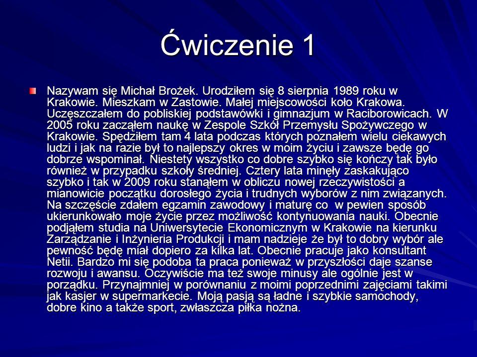 Ćwiczenie 1 Nazywam się Michał Brożek. Urodziłem się 8 sierpnia 1989 roku w Krakowie.