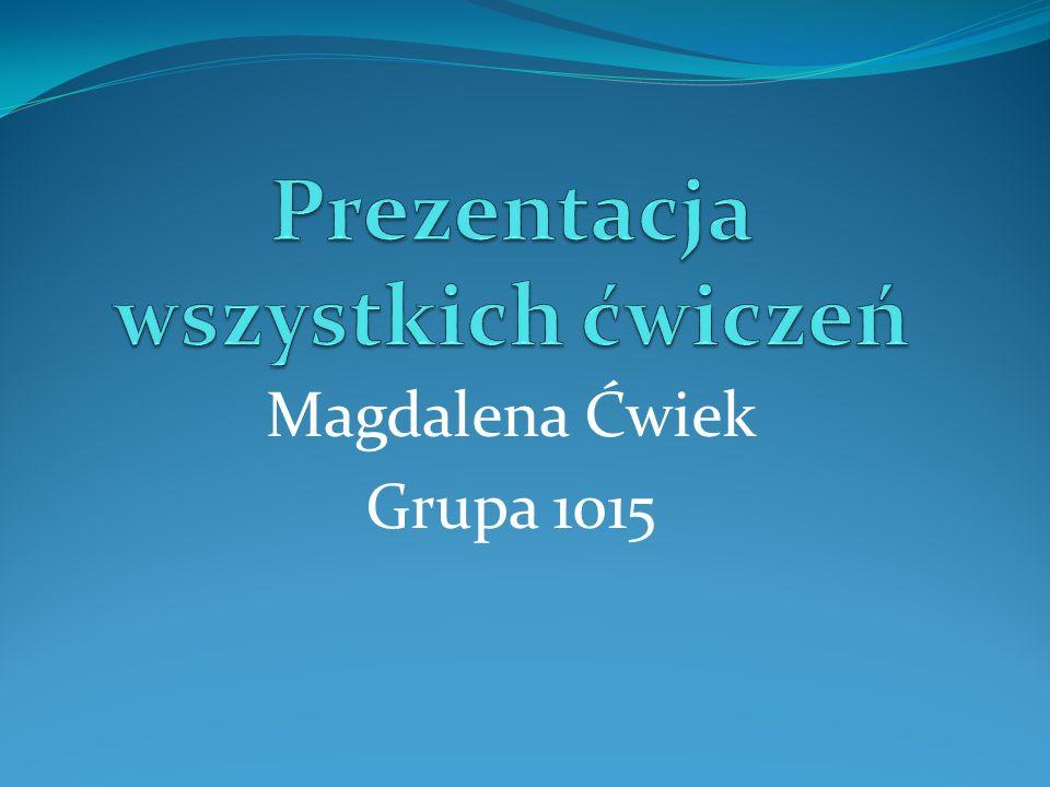 Magdalena Ćwiek Grupa 1015