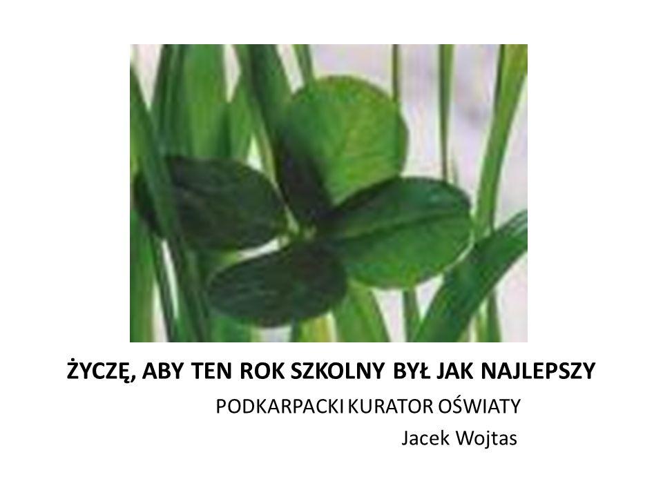 ŻYCZĘ, ABY TEN ROK SZKOLNY BYŁ JAK NAJLEPSZY PODKARPACKI KURATOR OŚWIATY Jacek Wojtas